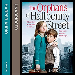 The Orphans of Halfpenny Street     Children's Home, Book 1              By:                                                                                                                                 Cathy Sharp                               Narrated by:                                                                                                                                 Antonia Beamish                      Length: 14 hrs and 21 mins     74 ratings     Overall 4.4