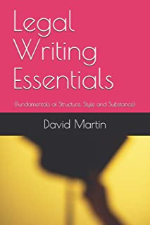Legal Writing Essentials: (Fundamentals of Structure, Style and Substance)
