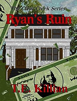 Ryan's Ruin (Clear Creek Series Book 1) by [T. E. Killian]