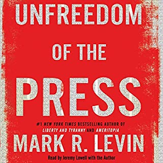 Unfreedom of the Press                   By:                                                                                                                                 Mark R. Levin                               Narrated by:                                                                                                                                 Jeremy Lowell,                                                                                        Mark R. Levin - introduction and epilogue                      Length: 6 hrs and 37 mins     100 ratings     Overall 4.9