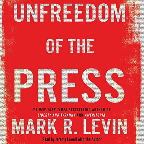 Unfreedom of the Press                   By:                                                                                                                                 Mark R. Levin                               Narrated by:                                                                                                                                 Jeremy Lowell,                                                                                        Mark R. Levin - introduction and epilogue                      Length: 6 hrs and 37 mins     846 ratings     Overall 4.9