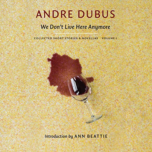 We Don't Live Here Anymore     The Collected Short Stories and Novellas of Andre Dubus, Volume 1              By:                                                                                                                                 Andre Dubus,                                                                                        Ann Beattie                           Length: 16 hrs and 38 mins     1 rating     Overall 5.0