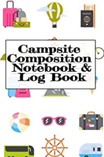 Campsite Composition Notebook & Log Book: Camping Notepad, Personal Expense Tracker, Fishing Log, Scuba Diving Logbook, Gas Mileage Log Pad - Camper & ... - Glamping, Memory Keepsake Notes For Proud