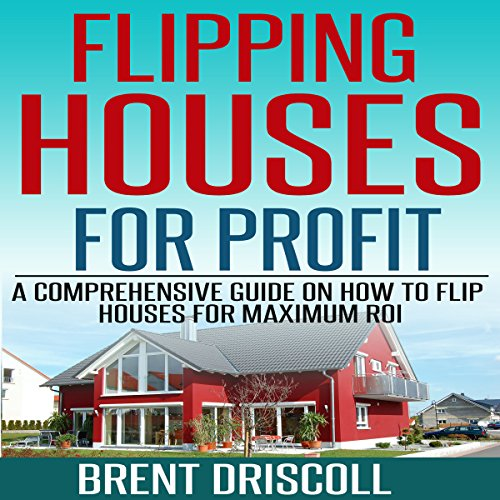 Flipping Houses for Profit     A Comprehensive Guide on How to Flip Houses for Maximum ROI              By:                                                                                                                                 Brent Driscoll                               Narrated by:                                                                                                                                 Michael Gilboe                      Length: 1 hr and 34 mins     125 ratings     Overall 4.5