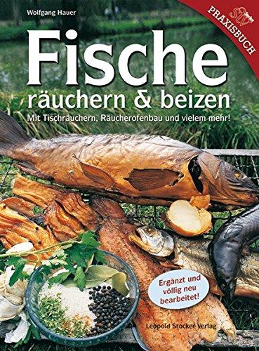 Fische räuchern & beizen: Mit Tischräuchern, Räucherofenbau und vielem mehr!