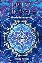 Divine Tie Dyes Made in Minutes: For Ages 8-80