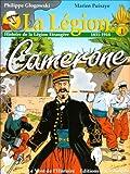 La Légion. : 1 : Cameron : histoire de La Légion étrangère, 1831-1918