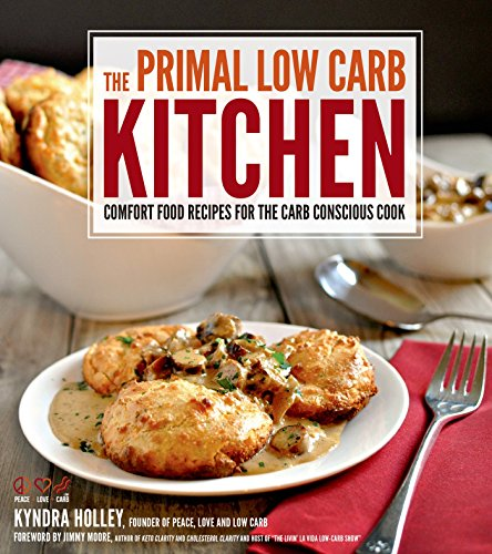 The Primal Low-Carb Kitchen: Comfort Food Recipes for the Carb Conscious Cook by Kyndra Holley