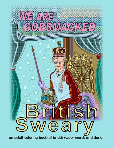 British Sweary: We Are Gobsmacked: an adult coloring book of british swear words and slang (Mix Books Adult Coloring, Band 1)