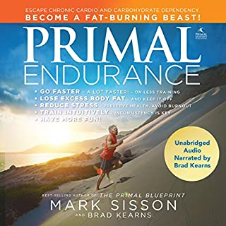 Primal Endurance     Escape Chronic Cardio and Carbohydrate Dependency, and Become a Fat-Burning Beast!              By:                                                                                                                                 Mark Sisson,                                                                                        Brad Kearns                               Narrated by:                                                                                                                                 Brad Kearns                      Length: 12 hrs and 5 mins     150 ratings     Overall 4.6