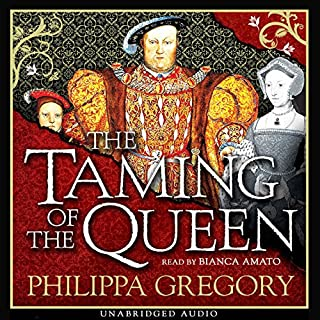 The Taming of the Queen                   By:                                                                                                                                 Philippa Gregory                               Narrated by:                                                                                                                                 Bianca Amato                      Length: 18 hrs and 2 mins     401 ratings     Overall 4.5