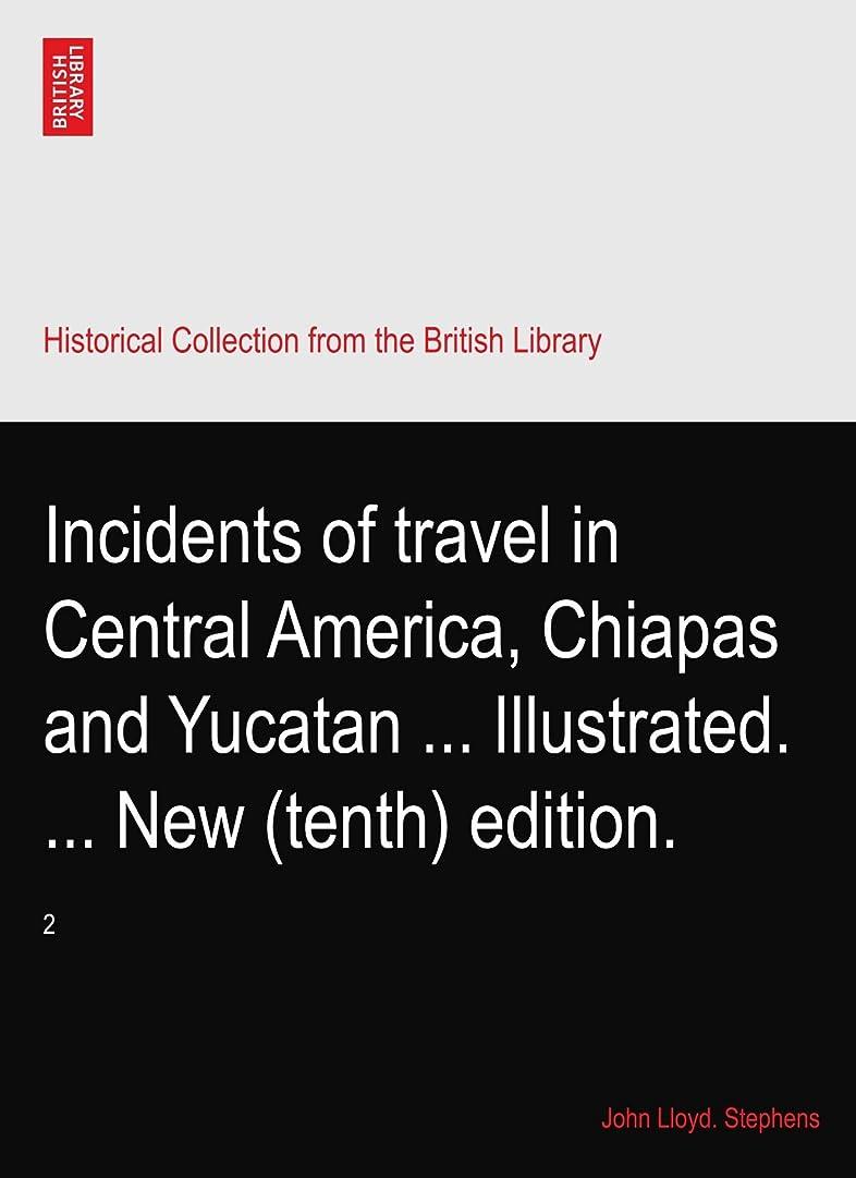 文字倉庫投げるIncidents of travel in Central America, Chiapas and Yucatan ... Illustrated. ... New (tenth) edition.: 2