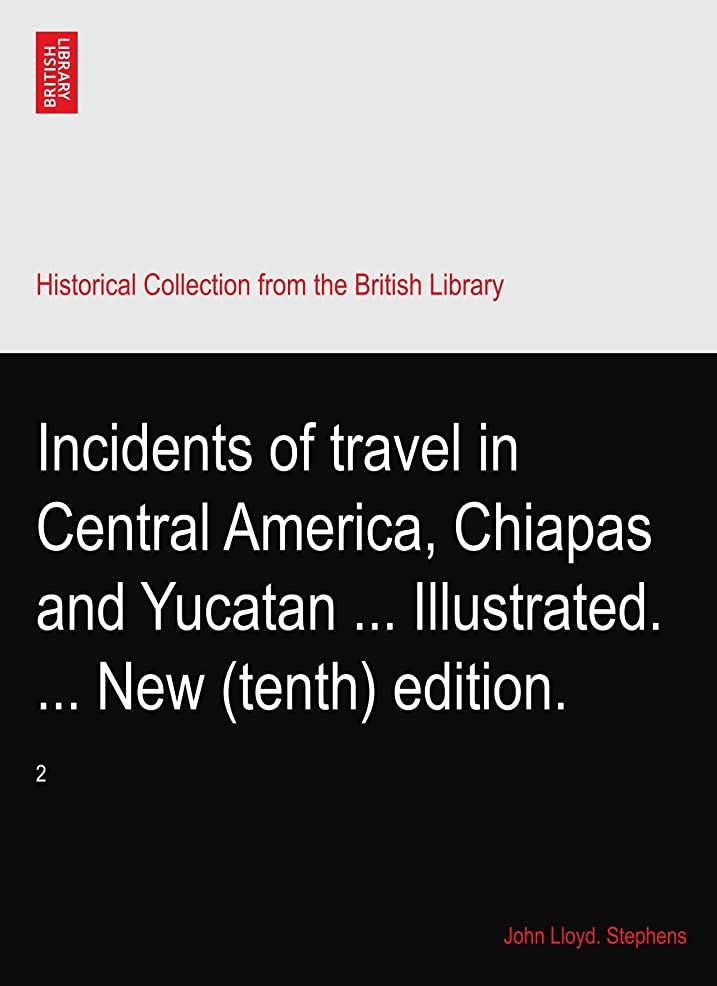 Incidents of travel in Central America, Chiapas and Yucatan ... Illustrated. ... New (tenth) edition.: 2