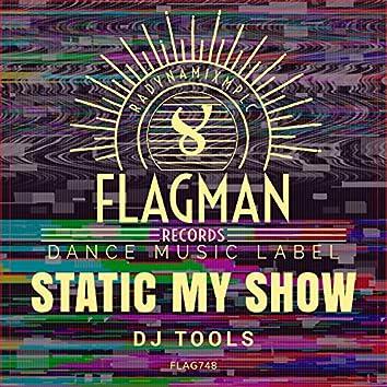 Static My Show Dj Tools