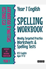 Year 7 English Spelling Workbook: Weekly Targeted Practice Worksheets & Spelling Tests (KS3 English Ages 11-12) Paperback