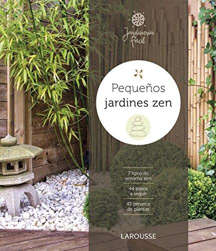 Pequeños jardines zen (LAROUSSE - Libros Ilustrados/ Prácticos - Ocio y naturaleza - Jardinería)