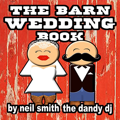 The Barn Wedding Book: How to Hold Your Hootenanny Without a Hitch!                   By:                                                                                                                                 Neil Smith 'The Dandy DJ'                               Narrated by:                                                                                                                                 Neil Smith 'The Dandy DJ'                      Length: 2 hrs and 31 mins     Not rated yet     Overall 0.0