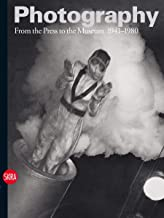 Photography: From the Press to the Museum 1941-1980 (History of Photography)