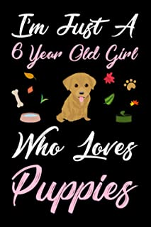 I'm Just A 6 Year Old Girl Who Loves Puppies: Puppies Gifts For Girls Birthday Gift 6 Year, Lined Notebook, 120 Blank Page...