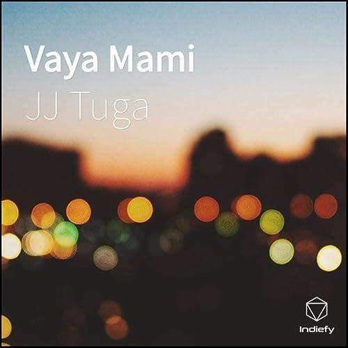 Amazon.com: Vaya Mami: JJ Tuga: MP3 Downloads