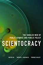 Scientocracy: The Tangled Web of Public Science and Public Policy