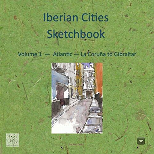 Iberian Cities Sketchbook: Volume 1 - Atlantic - La Coruña to Gibraltar (Iberian Cities Sketchbooks) (English Edition)