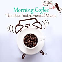 Morning Coffee - The Best Instrumental Lounge Music for Wake Up, Start a Good Day with Relaxing Piano and Soft Guitar, Mood Music