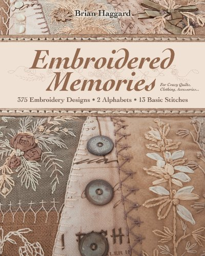 Embroidered Memories: 375 Embroidery Designs • 2 Alphabets • 13 Basic Stitches • For Crazy Quilts, Clothing, Accessories... (English Edition)