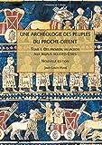 Une archéologie des peuples du Proche-Orient - Tome 1, Des premiers villageois aux peuples de cités-Etats (Xe-IIIe millénaire av. J.-C)