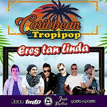 Eres Tan Linda (CARIBBEAN TROPIPOP)