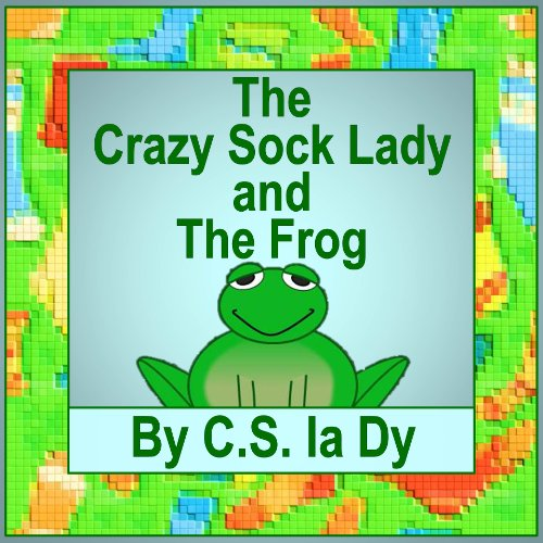 The Crazy Sock Lady and the Frog (English Edition)