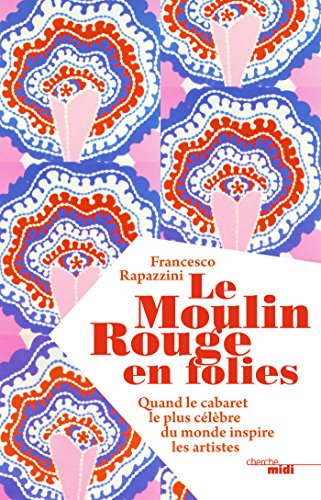 Le Moulin Rouge en folies (BEAUX LIVRES) (French Edition)