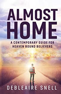 Almost Home: A Contemporary Guide for Heaven-Bound Believers