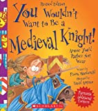 You Wouldn't Want to Be a Medieval Knight! (Revised Edition) (You Wouldn't Want to…: History of the World)