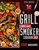 The Grill Bible • Smoker Cookbook 2021: For Real Pitmasters. Amaze Your Friends with 550 Sweet and Savory Succulent Recipes That Will Make You the MASTER of Smoking Food | INCLUDING DESSERTS