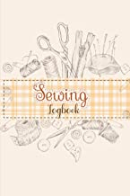 Sewing Log Book: Gifts For People Who Love Sewing- Sewing Record Book- Sewing Journal planner- Projects Planner for Tailo...