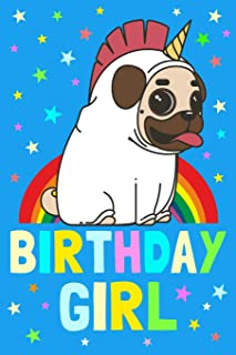 Birthday Girl: Unicorn Pug Notebook Journal / 100 Blank Ruled Pages / 6x9 Unique B-Day Diary / Composition Book / Rainbow,...