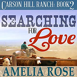 Searching for Love     Carson Hill Ranch, Book 2              By:                                                                                                                                 Amelia Rose                               Narrated by:                                                                                                                                 Valerie Gilbert                      Length: 3 hrs and 56 mins     25 ratings     Overall 4.6