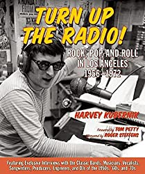 Image: Turn Up the Radio!: Rock, Pop, and Roll in Los Angeles 1956-1972, by Harvey Kubernik (Author), Roger Steffens (Afterword), Tom Petty (Foreword). Publisher: Santa Monica Press (April 15, 2014)