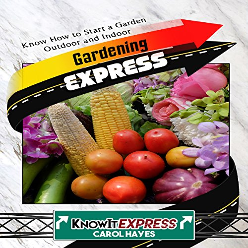 Gardening Express: Know How to Start a Garden Outdoor and Indoor audiobook cover art
