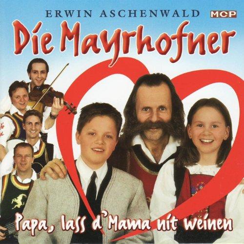 Die Mayrhofner - Papa, lass d' Mama nit weinen
