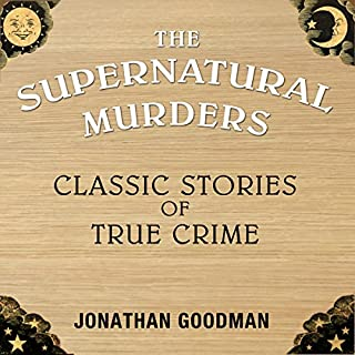 Supernatural Murders                   By:                                                                                                                                 Jonathan Goodman                               Narrated by:                                                                                                                                 Simon Mattacks                      Length: 6 hrs and 52 mins     Not rated yet     Overall 0.0