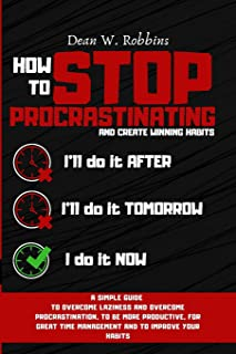 How to Stop Procrastinating and Create Winning Habits: A simple guide to overcome laziness and overcome procrastination, t...