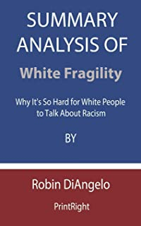 Summary Analysis Of White Fragility: Why It's So Hard for White People to Talk About Racism By Robin DiAngelo