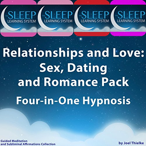 Relationships and Love: Sex, Dating, and Romance Pack - Four in One Hypnosis, Guided Meditation, and Subliminal Affirmations Collection (The Sleep Learning System) audiobook cover art