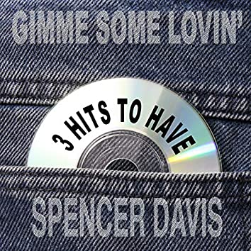 Gimme Some Lovin' 3 Hits to Have!