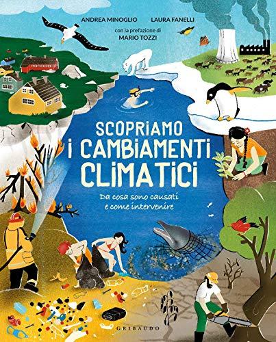 Scopriamo i cambiamenti climatici. Ediz. a colori