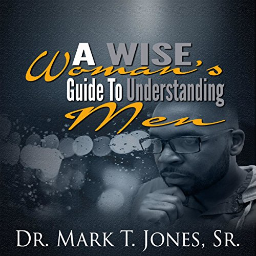 A Wise Woman's Guide to Understanding Men cover art