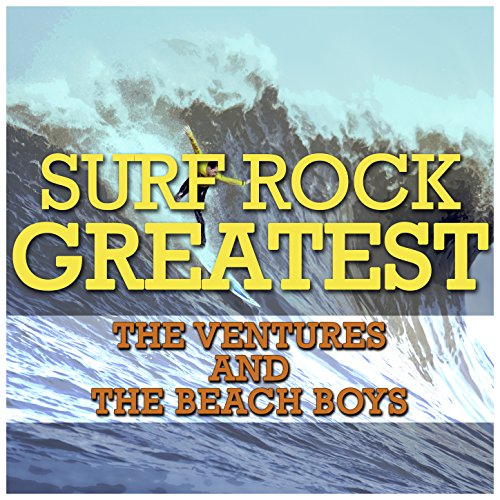 Surf Rock Greatest - The Ventures and the Beach Boys