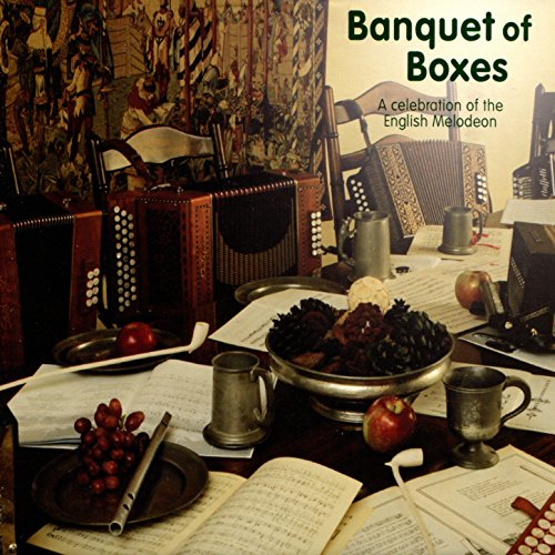 Banquet of Boxes - a Celebration of the English Melodeon